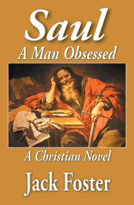 """Dog Ear Publishing releases """"Saul: A Man Obsessed"""" by Jack Foster, Ph.D."""
