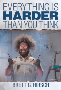 """Dog Ear Publishing releases """"Everything is Harder than You Think"""" by Brett Hirsch."""