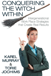 "Dog Ear Publishing releases ""Conquering the Witch Within: Intergenerational Work Place Strategies that Create Real Results"" by Karel Murray and Torie Jochims."