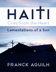 "Dog Ear Publishing releases ""Haiti, Cries from the Heart: Lamentations of a Son"" by Franck Aguilh."