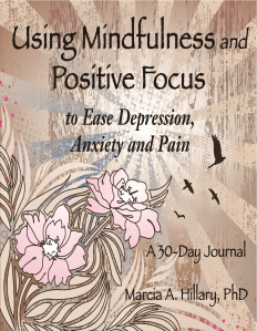 "Dog Ear Publishing releases ""Using Mindfulness and Positive Focus to Ease Depression, Anxiety and Pain: A 30-Day Journal"" by Marcia Hillary, PhD."