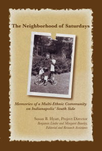 """Dog Ear Publishing releases """"The Neighborhood of Saturdays: Memories of a Multi-Ethnic Community on Indianapolis' South Side"""" by Susan Hyatt."""