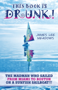 """Dog Ear Publishing releases """"This Book Is Drunk: The Madman Who Sailed from Miami to Boston on a Sunfish Sailboat"""" by James Lee Meadows."""