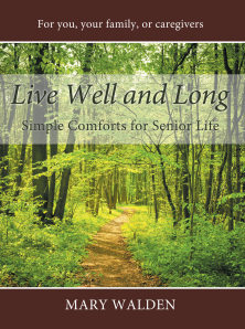 "Dog Ear Publishing releases ""Live Well and Long: Simple Comforts for Senior Life"" by Mary Walden."