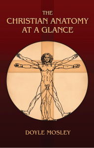 "Dog Ear Publishing releases ""The Christian Anatomy at a Glance"" by Doyle Mosley."