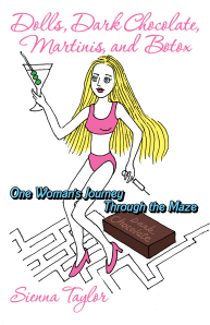 "Dog Ear Publishing releases ""Dolls, Dark Chocolate, Martinis, and Botox: One Woman's Journey through the Maze"" by Sienna Taylor."