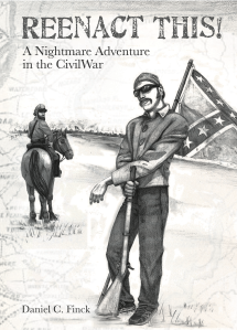"Dog Ear Publishing releases ""Reenact This! A Nightmare Adventure in the Civil War"" by Daniel Finck."