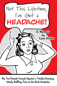 "Dog Ear Publishing releases ""Not This Lifetime, I've Got a Headache!"" by Lara Ketter."