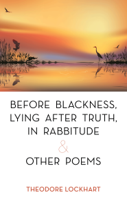 """Dog Ear Publishing releases """"Before Blackness, Lying After Truth, In Rabbitude & Other Poems"""" by Theodore Lockhart."""