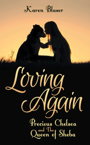 "Dog Ear Publishing releases ""Loving Again: Precious Chelsea and the Queen of Sheba"" by Karen Blaser."
